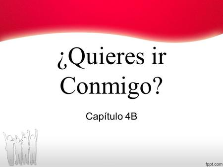 ¿Quieres ir Conmigo? Capítulo 4B. To talk about leisure activities.