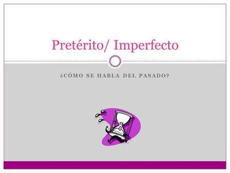 Pretérito/ Imperfecto