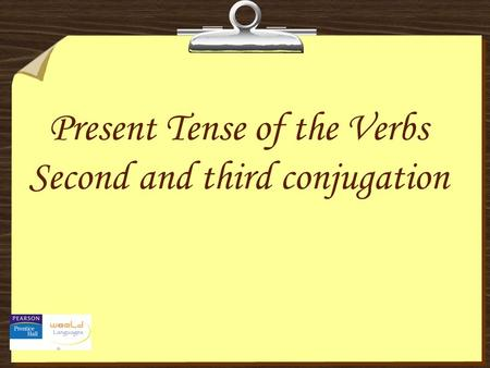 Present Tense of the Verbs Second and third conjugation.
