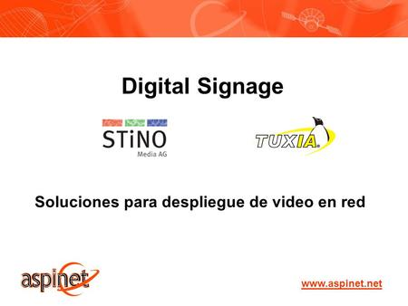 Www.aspinet.net Digital Signage Soluciones para despliegue de video en red.