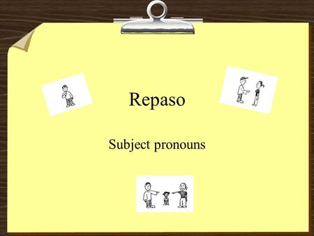 Repaso Subject pronouns. Definition Subject Pronouns – the pronoun that takes the place of the noun at the beginning of the sentence. The subject pronoun.