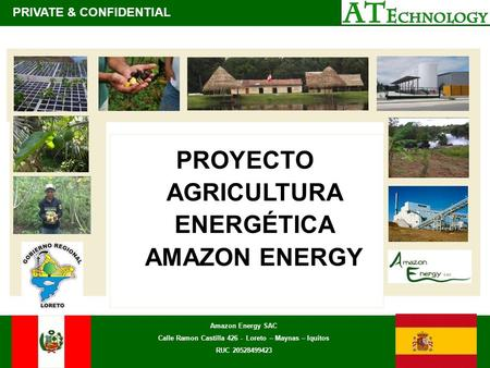 PROYECTO AGRICULTURA ENERGÉTICA AMAZON ENERGY PRIVATE & CONFIDENTIAL Amazon Energy SAC Calle Ramon Castilla 426 - Loreto – Maynas – Iquitos RUC 20528499423.