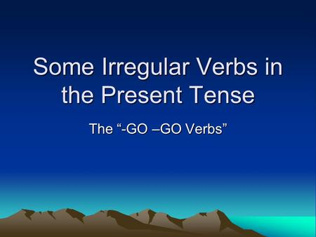 "Some Irregular Verbs in the Present Tense The ""-GO –GO Verbs"""