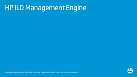 © Copyright 2012 Hewlett-Packard Development Company, L.P. The information contained herein is subject to change without notice. HP iLO Management Engine.