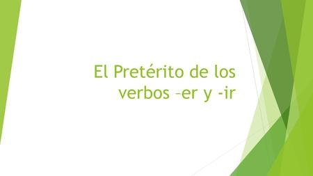 El Pretérito de los verbos –er y -ir. Repaso de las palabras claves  Keywords to recognize you will use the preterite: yesterday the day before yesterday.