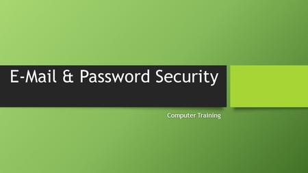 E-Mail & Password Security Computer TrainingComputer Training.