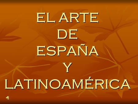 EL ARTE DE ESPAÑA Y LATINOAMÉRICA. AN INTRODUCTION TO SEVERAL SELECT MASTERPIECES BY SRA. NUZZI.