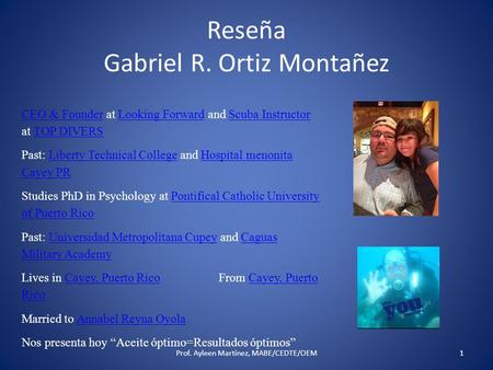 Reseña Gabriel R. Ortiz Montañez Prof. Ayleen Martínez, MABE/CEDTE/OEM1 CEO & FounderCEO & Founder at Looking Forward and Scuba Instructor at TOP DIVERSLooking.