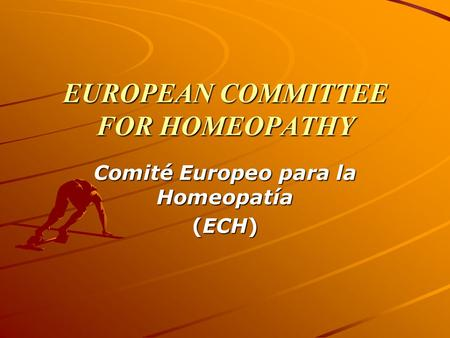 EUROPEAN COMMITTEE FOR HOMEOPATHY Comité Europeo para la Homeopatía (ECH)