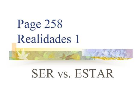 "Page 258 Realidades 1 SER vs. ESTAR SER VS. ESTAR You already know the verb ESTAR. It means ""to be"""