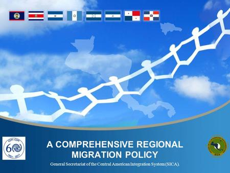 A COMPREHENSIVE REGIONAL MIGRATION POLICY General Secretariat of the Central American Integration System (SICA).