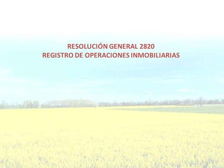 RESOLUCIÓN GENERAL 2820 REGISTRO DE OPERACIONES INMOBILIARIAS.