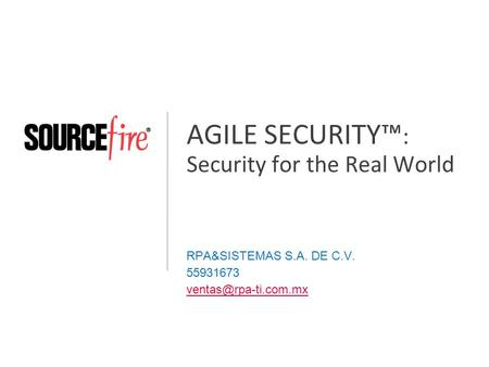 AGILE SECURITY™ : Security for the Real World RPA&SISTEMAS S.A. DE C.V. 55931673