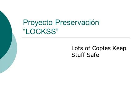 "Proyecto Preservación ""LOCKSS"" Lots of Copies Keep Stuff Safe."