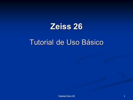 Tutorial Zeiss 26 1 Tutorial de Uso Básico Zeiss 26.