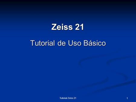 Zeiss 21 Tutorial de Uso Básico Tutorial Zeiss 21.