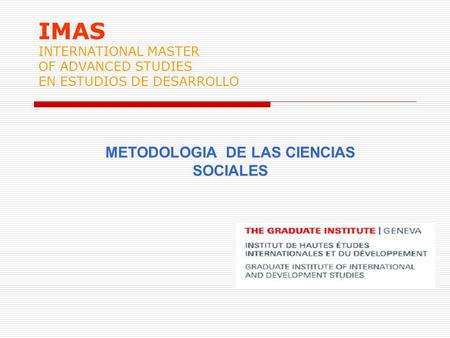 IMAS INTERNATIONAL MASTER OF ADVANCED STUDIES EN ESTUDIOS DE DESARROLLO METODOLOGIA DE LAS CIENCIAS SOCIALES.