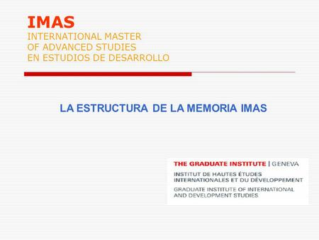 IMAS INTERNATIONAL MASTER OF ADVANCED STUDIES EN ESTUDIOS DE DESARROLLO LA ESTRUCTURA DE LA MEMORIA IMAS.