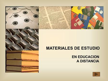 MATERIALES DE ESTUDIO EN EDUCACION A DISTANCIA.