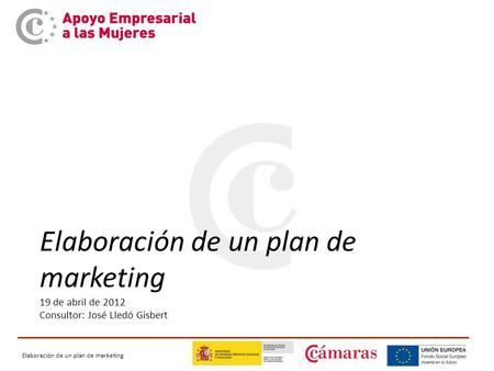 Elaboración de un plan de marketing 19 de abril de 2012 Consultor: José Lledó Gisbert.