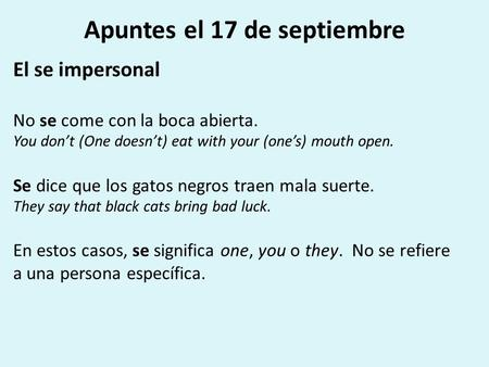 Apuntes el 17 de septiembre El se impersonal No se come con la boca abierta. You don't (One doesn't) eat with your (one's) mouth open. Se dice que los.