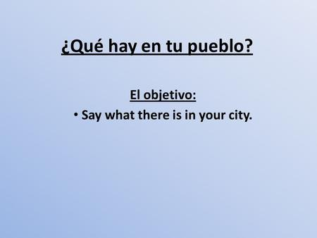 ¿Qué hay en tu pueblo? El objetivo: Say what there is in your city.