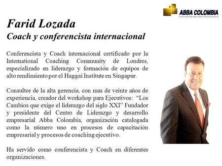 Farid Lozada Coach y conferencista internacional Conferencista y Coach internacional certificado por la International Coaching Community de Londres, especializado.