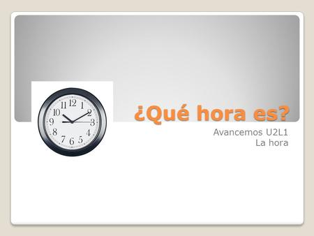 ¿Qué hora es? Avancemos U2L1 La hora. On the hour… en punto Es la una. ◦It's 1:00  Use es la only for the one hour (it is singular) Son las dos. ◦???