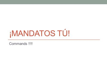 ¡Mandatos tú! Commands !!!!.