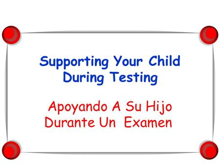 Supporting Your Child During Testing Apoyando A Su Hijo Durante Un Examen.