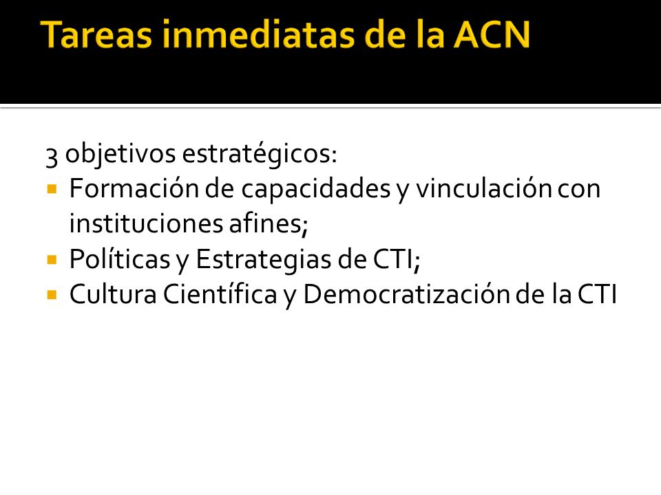 Consolidación de institucionalidad CTI Cultura científica: rol de la CTI en desarrollo; contribución de científicos en asuntos prioritarios; divulgación de trabajos de científicos nacionales; papel de los jóvenes; TRABAJO CON JÓVENES INVESTIGADORES
