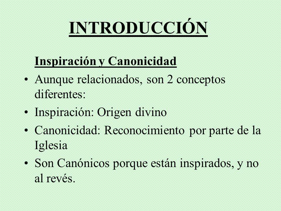 INTRODUCCIÓN Inspiración y Canonicidad Aunque relacionados, son 2 conceptos diferentes: Inspiración: Origen divino Canonicidad: Reconocimiento por parte de la Iglesia Son Canónicos porque están inspirados, y no al revés.