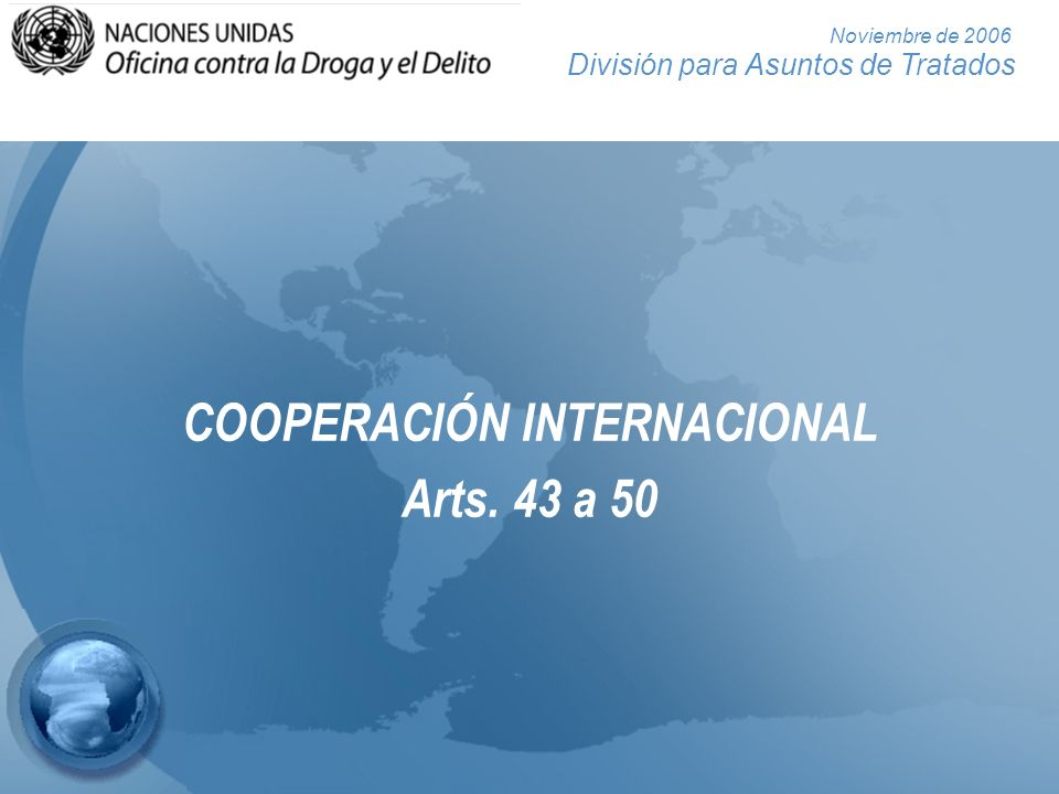 División para Asuntos de Tratados Noviembre de 2006 Cooperación internacional Delitos obligatorios Delitos opcionales Reducir requisitos de doble incriminación tanto como sea posible Cuestión de la doble incriminación en materia de asistencia judicial recíproca