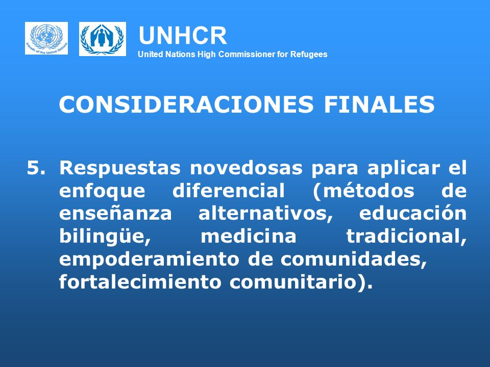 UNHCR United Nations High Commissioner for Refugees Muchas gracias/Thank you www.acnur.org www.unhcr.org