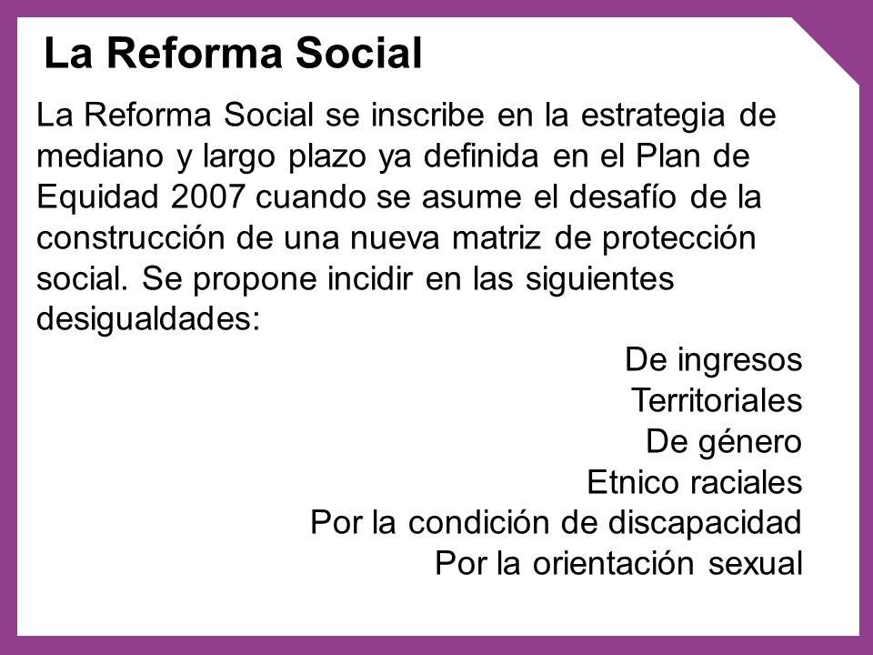 El objetivo de la Reforma social es asegurar el pleno ejercicio de los derechos de todas y todos los habitantes del Uruguay en condiciones de equidad, en especial de aquellos que se encuentran en situaciones de vulnerabilidad social; garantizar igualdad de oportunidades en el acceso a trabajo digno, servicios sociales universales y prestaciones sociales de calidad; y promover la cohesión social.