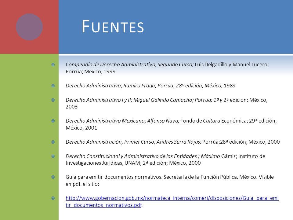 Fuentes Compendio de Derecho Administrativo, Segundo Curso; Luis Delgadillo y Manuel Lucero; Porrúa; México, 1999.