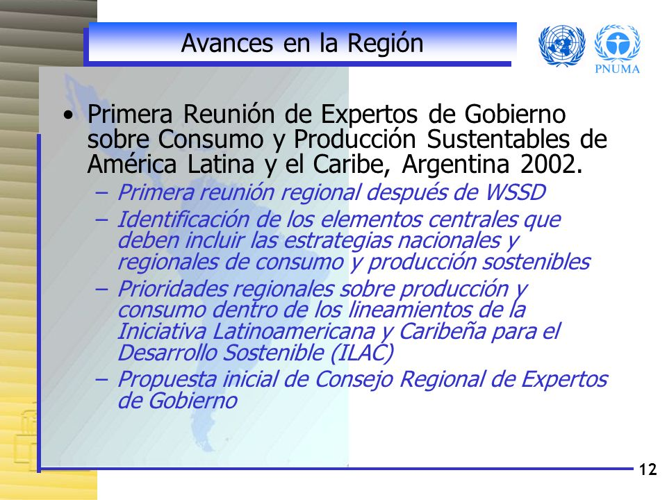 Avances en la RegiónPrimera Reunión de Expertos de Gobierno sobre Consumo y Producción Sustentables de América Latina y el Caribe, Argentina 2002.