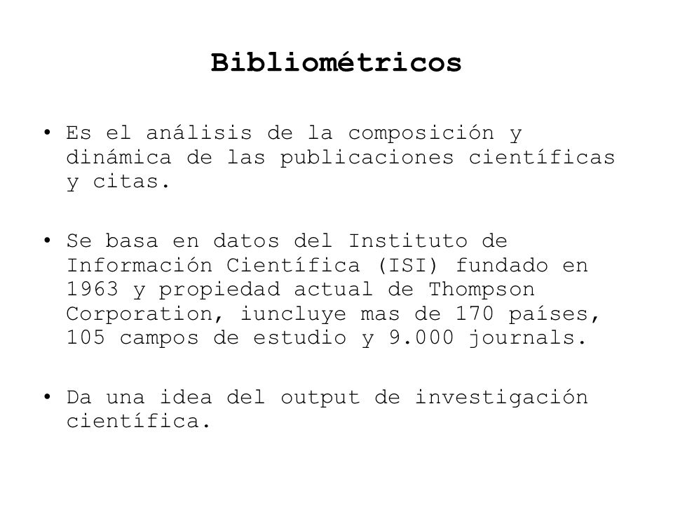 Bibliométricos Es el análisis de la composición y dinámica de las publicaciones científicas y citas.