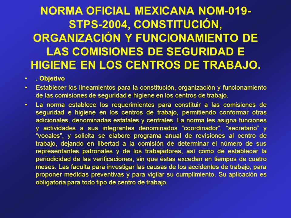 NORMA OFICIAL MEXICANA NOM-019-STPS-2004, CONSTITUCIÓN, ORGANIZACIÓN Y FUNCIONAMIENTO DE LAS COMISIONES DE SEGURIDAD E HIGIENE EN LOS CENTROS DE TRABAJO.