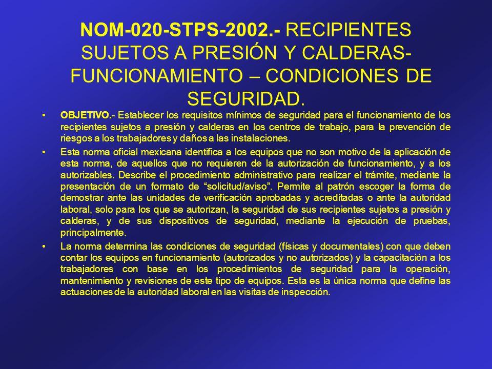 NOM-020-STPS-2002.- RECIPIENTES SUJETOS A PRESIÓN Y CALDERAS- FUNCIONAMIENTO – CONDICIONES DE SEGURIDAD.