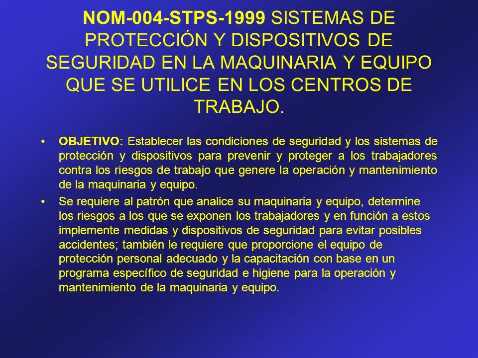 NOM-004-STPS-1999 SISTEMAS DE PROTECCIÓN Y DISPOSITIVOS DE SEGURIDAD EN LA MAQUINARIA Y EQUIPO QUE SE UTILICE EN LOS CENTROS DE TRABAJO.