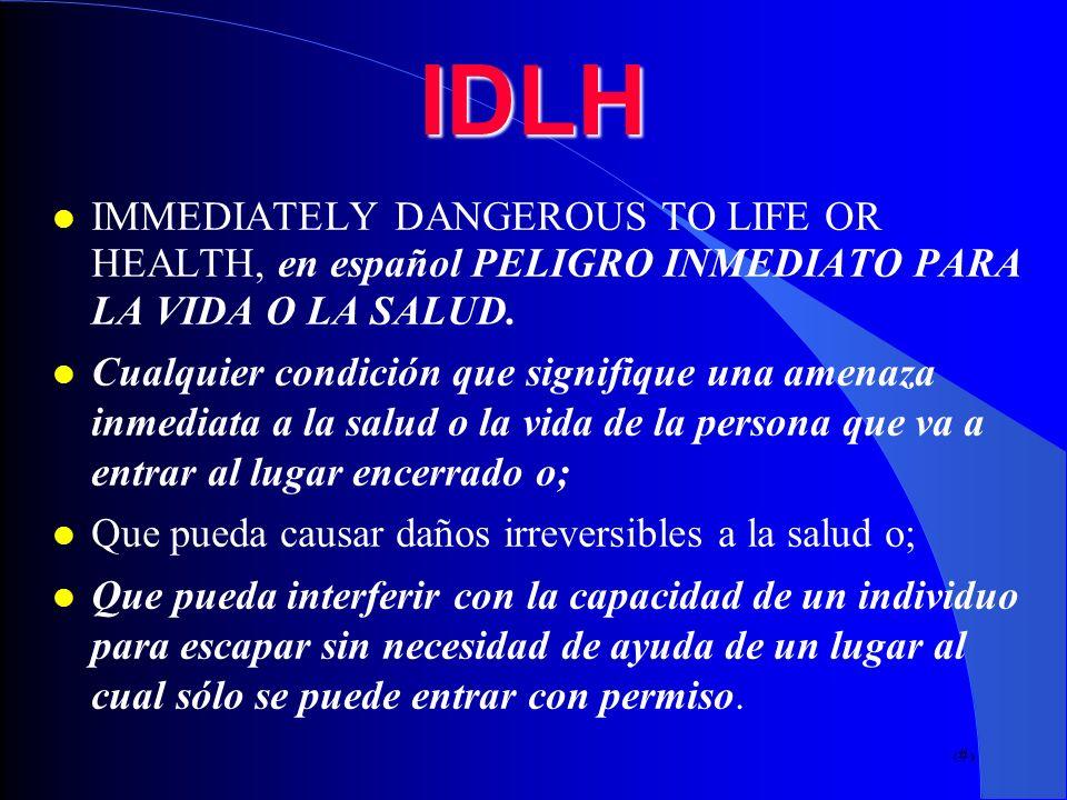 IDLHIMMEDIATELY DANGEROUS TO LIFE OR HEALTH, en español PELIGRO INMEDIATO PARA LA VIDA O LA SALUD.
