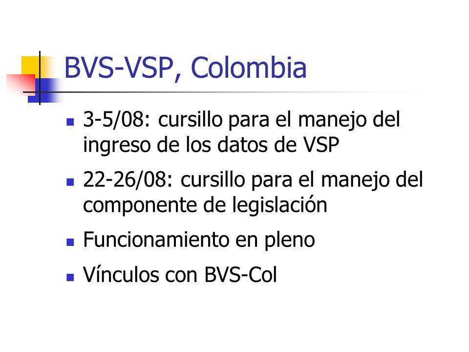 BVS-VSP, Colombia 3-5/08: cursillo para el manejo del ingreso de los datos de VSP. 22-26/08: cursillo para el manejo del componente de legislación.