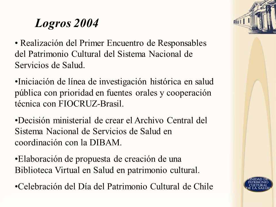 Logros 2004Realización del Primer Encuentro de Responsables del Patrimonio Cultural del Sistema Nacional de Servicios de Salud.