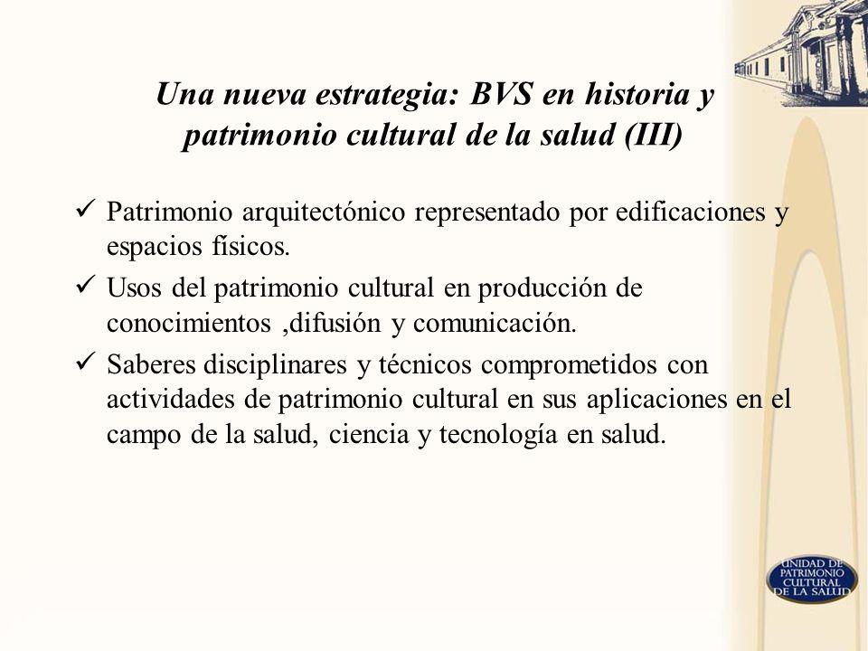 Una nueva estrategia: BVS en historia y patrimonio cultural de la salud (III)
