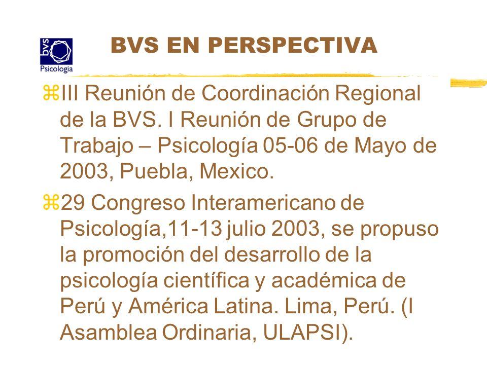 BVS EN PERSPECTIVAIII Reunión de Coordinación Regional de la BVS. I Reunión de Grupo de Trabajo – Psicología 05-06 de Mayo de 2003, Puebla, Mexico.