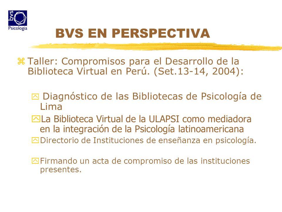 BVS EN PERSPECTIVATaller: Compromisos para el Desarrollo de la Biblioteca Virtual en Perú. (Set.13-14, 2004):