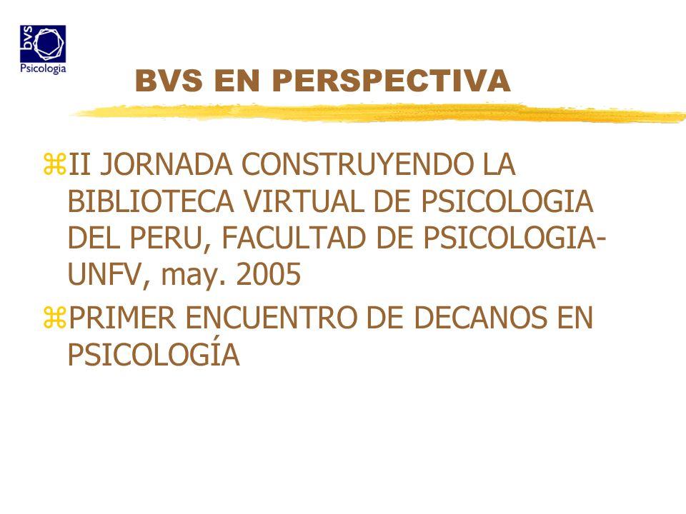 BVS EN PERSPECTIVAII JORNADA CONSTRUYENDO LA BIBLIOTECA VIRTUAL DE PSICOLOGIA DEL PERU, FACULTAD DE PSICOLOGIA-UNFV, may. 2005.