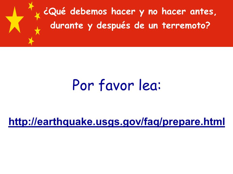 Por favor lea: http://earthquake.usgs.gov/faq/prepare.html