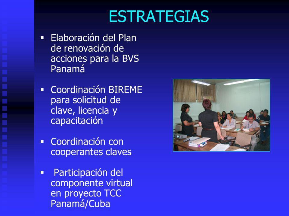 ESTRATEGIAS Elaboración del Plan de renovación de acciones para la BVS Panamá. Coordinación BIREME para solicitud de clave, licencia y capacitación.